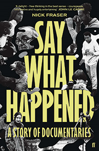 Say What Happened: A Story of Documentaries by Nick Fraser, Faber & Faber, 2019.