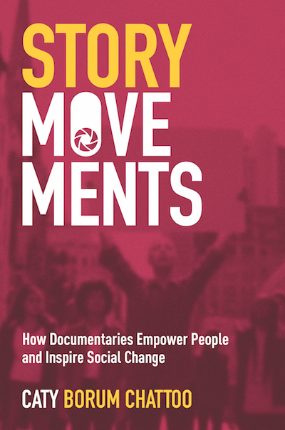 Story Movements: How Documentaries Empower People and Inspire Social Change By Caty Borum Chattoo, Oxford University Press