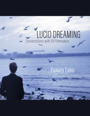 Cover image of Pamela Cohn's Lucid Dreaming: Conversations with 29 Filmmakers. Courtesy of OR Books