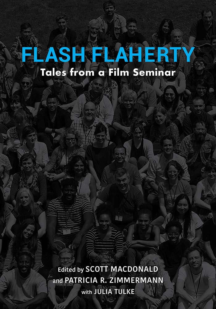 Cover Image of Flash Flaherty: Tales from a Film Seminar Edited by Scott MacDonald; co-editors: Patricia Zimmerman with Julia Tulke Indiana University Press, 2021