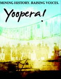 Yoopera!is a documentary film about a group of people who live in the remote Upper Peninsula of Michigan, affectionately known as yoopers, who commissioned the top librettist and composer in Finland to produce an original opera based on a little-known murder of two Finnish mining immigrants during the early 1900s in Rockland, Michigan.