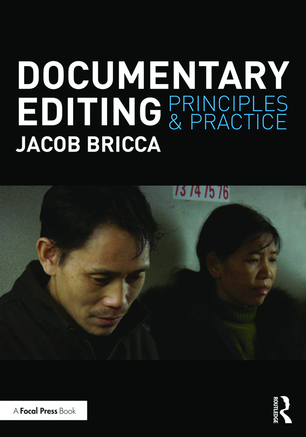 Documentary Editing: Principles & Practice By Jacob Bricca Routledge, a Focal Press Book, 2018