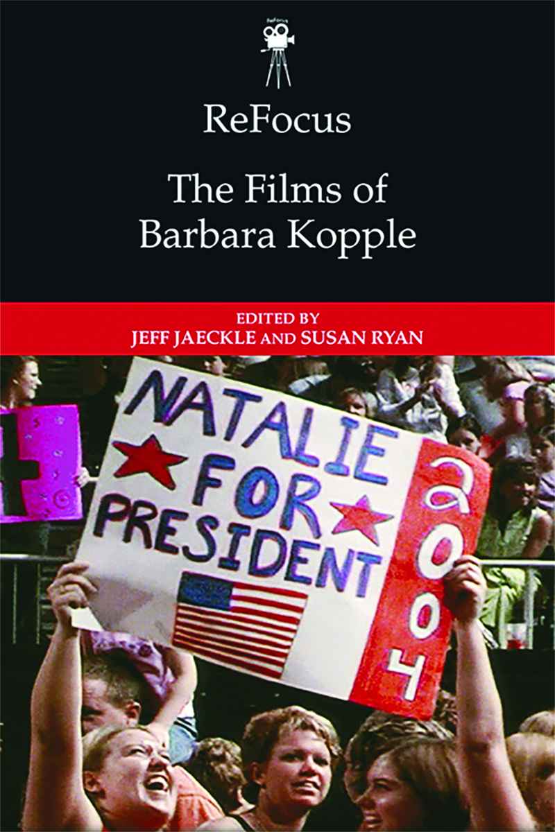 ReFocus: The Films of Barbara Kopple Edited by Jeff Jaekle and Susan Ryan Edinburgh University Press  2019