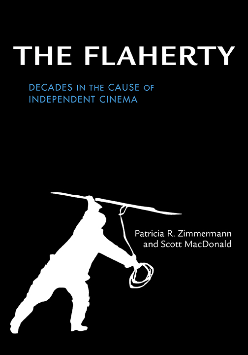 <em>The Flaherty: Decades in the Cause of Independent Cinema</em> by Patricia R. Zimmermann and Scott MacDonald. Published by Indiana University Press, 2017.