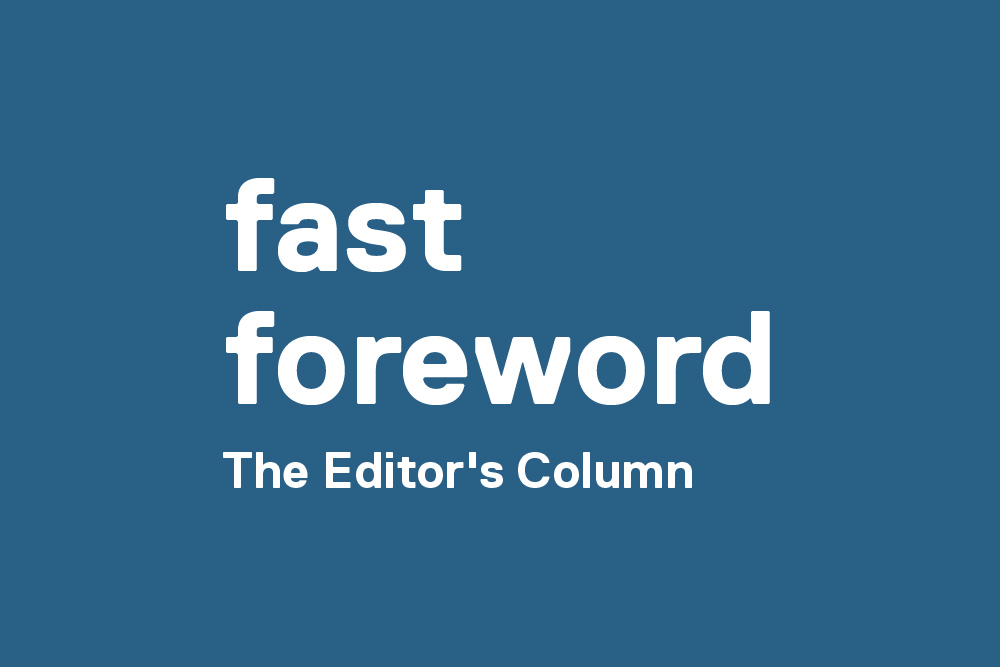 """A blue and white graphic that reads """"fast foreward, The Editor's Column."""""""