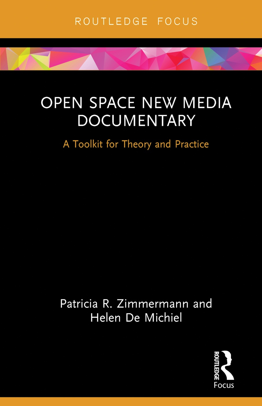 Open Space New Media Documentary: A Toolkit for Theory and Practice Patricia R. Zimmerman and Helen De Michiel Routledge 2018