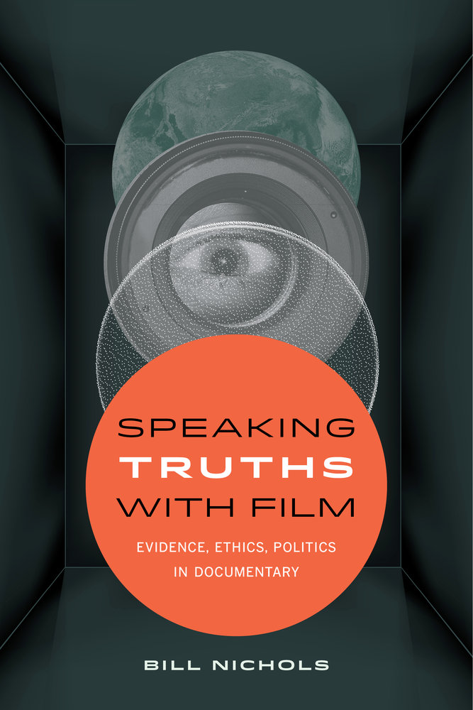 <em>Speaking Truths with Film: Evidence, Ethics, Politics in Documentary</em> by Bill Nichols. Published by University of California Press, 2016. 296 pages