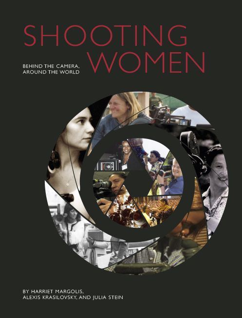 <em>Shooting Women: Behind the Camera, Around the World</em> by Harriet Margolis, Alexis Krasilovsky and Julia Stein. Published by Intellect (UK), University of Chicago Press (USA), 2015.