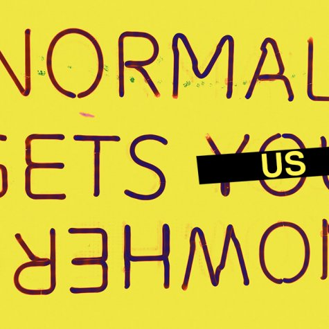 NORMAL GETS US NOWHERE