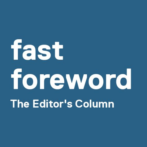 Fast Foreword: The Editor's Column