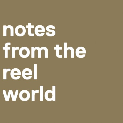 notes from the reel world